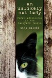 Unlikely Cat Lady Feral Adventures in the Backyard Jungle 2007 9781592289721 Front Cover