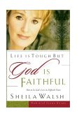 Life Is Tough, but God Is Faithful How to See God's Love in Difficult Times 2001 9780785266723 Front Cover