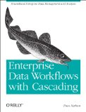 Enterprise Data Workflows with Cascading Streamlined Enterprise Data Management and Analysis 2013 9781449358723 Front Cover