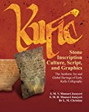Kufic Stone Inscription Culture, Script, and Graphics The Aesthetic Art and Global Heritage of Early Kufic Calligraphy 2013 9781492336723 Front Cover