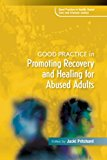 Good Practice in Promoting Recovery and Healing for Abused Adults 2013 9781849053723 Front Cover