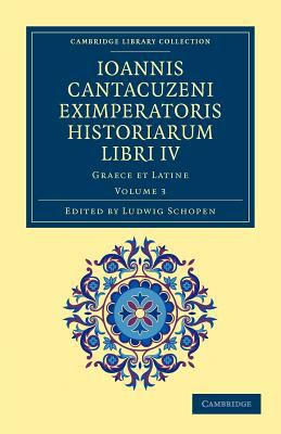 Ioannis Cantacuzeni Eximperatoris Historiarum Libri IV Graece et Latine 2012 9781108043724 Front Cover