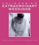 Colin Cowie's Extraordinary Weddings From a Glimmer of an Idea to a Legendary Event 2007 9781400048724 Front Cover