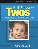 KIDEX for Two's Practicing Competent Child Care 1st 2005 9781418012724 Front Cover