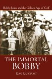 Immortal Bobby Bobby Jones and the Golden Age of Golf 1st 2005 9780471473725 Front Cover