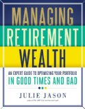 Managing Retirement Wealth An Expert Guide to Personal Portfolio Management in Good Times and Bad 2011 9781402782725 Front Cover