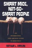 Smart Mice, Not-So-Smart People An Interesting and Amusing Guide to Bioethics 2008 9780742541726 Front Cover