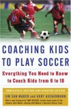 Coaching Kids to Play Soccer Everything You Need to Know to Coach Kids from 6 To 16 2007 9781416546726 Front Cover