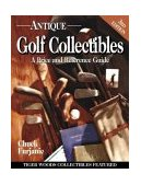 Antique Golf Collectibles A Price and Reference Guide 3rd 2003 Revised 9780873496728 Front Cover