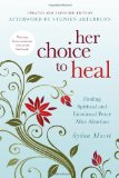 Her Choice to Heal Finding Spiritual and Emotional Peace after Abortion 2009 9781434768728 Front Cover