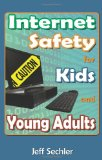 Internet Safety for Kids and Young Adults 2012 9781481115728 Front Cover