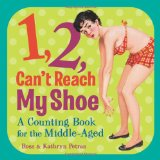 1, 2, Can't Reach My Shoe A Counting Book for the Middle-Aged 2010 9780740797729 Front Cover