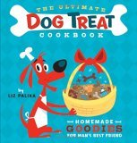 Ultimate Dog Treat Cookbook Homemade Goodies for Man's Best Friend 2005 9780764597732 Front Cover