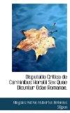 Disputatio Critica de Carminibus Horatii Sex Quae Dicuntur Odae Romanae 2009 9781117550732 Front Cover