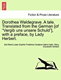 Dorothea Waldegrave a Tale Translated from the German [of Vergib Uns Unsere Schuld ], with a Preface, by Lady Herbert 2011 9781240875733 Front Cover