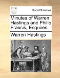 Minutes of Warren Hastings and Philip Francis, Esquires 2010 9781170760734 Front Cover
