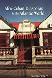 Afro-Cuban Diasporas in the Atlantic World 2013 9781580464734 Front Cover