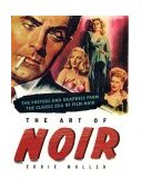 Art of Noir The Posters and Graphics from the Classic Era of Film Noir 2002 9781585670734 Front Cover