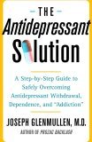 Antidepressant Solution A Step-by-Step Guide to Safely Overcoming Antidepressant Withdrawal, Dependence, and Addiction 2006 9780743269735 Front Cover