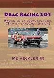 Drag Racing 201 Racing en la Nueva Econom�a 2011 9781466227736 Front Cover