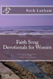 Faith Song Devotionals for Women Devotionals, Christian Poems, Stories of Faith, Selected Scripture 2012 9781478389736 Front Cover