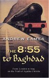 8:55 to Baghdad From London to Iraq on the Trail of Agatha Christie 2005 9781585676736 Front Cover