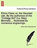 Elinor Clare; or, the Haunted Oak by the Authoress of the Cottage Girl [I E Mary Bennett] Illustrated by Numerous Engravings 2011 9781240893737 Front Cover