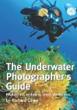 Underwater Photographer's Guide Practical Tips on How to Shoot Like the Pros 2012 9781470106737 Front Cover