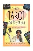 What Tarot Can Do for You Your Future in the Cards 2004 9780738701738 Front Cover
