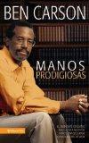 Manos Prodigiosas La Historia de Ben Carson 2009 9780829753738 Front Cover