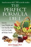 Perfect Formula Diet How to Lose Weight and Get Healthy Now with Six Kinds of Whole Foods 2009 9780984106738 Front Cover