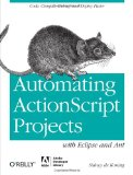 Automating ActionScript Projects with Eclipse and Ant 2011 9781449307738 Front Cover