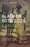 Black on Both Sides A Racial History of Trans Identity 3rd 2017 9781517901738 Front Cover