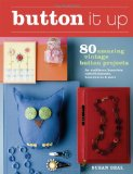 Button It Up 80 Amazing Vintage Button Projects for Necklaces, Bracelets, Embellishments, Housewares, and More 2009 9781600850738 Front Cover