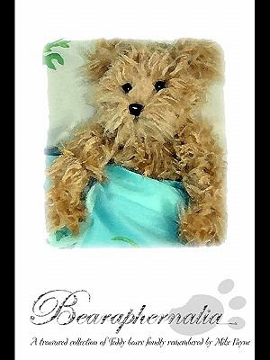Bearaphernalia A Collection of Teddy Bears 2nd 2011 Revised 9781849891738 Front Cover