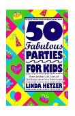 50 Fabulous Parties for Kids Themes, Invitations, Crafts, Games, and Child-Pleasing Cakes for Every Festive Occasion 1994 9780517880739 Front Cover