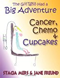 Girl Who Had a Big Adventure - Cancer, Chemo and Cupcakes 2012 9780983995739 Front Cover