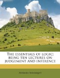 Essentials of Logic; Being Ten Lectures on Judgement and Inference 2010 9781177302739 Front Cover