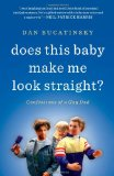 Does This Baby Make Me Look Straight? Confessions of a Gay Dad 2012 9781451660739 Front Cover