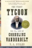 First Tycoon The Epic Life of Cornelius Vanderbilt 1st 2010 9781400031740 Front Cover