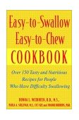 Easy-to-Swallow, Easy-to-Chew Cookbook Over 150 Tasty and Nutritious Recipes for People Who Have Difficulty Swallowing 2002 9780471200741 Front Cover