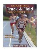 Coaching Track and Field Successfully 1st 2003 9780736042741 Front Cover