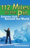 112 Miles to the Pin Extreme Golf Around the World 2007 9781602391741 Front Cover