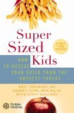 Supersized Kids How to Rescue Your Child from the Obesity Threat 2006 9780446694742 Front Cover