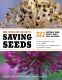 Complete Guide to Saving Seeds 322 Vegetables, Herbs, Fruits, Flowers, Trees, and Shrubs 2011 9781603425742 Front Cover