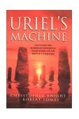 Uriel's Machine Uncovering the Secrets of Stonehenge, Noah's Flood, and the Dawn of Civilization 2001 9781931412742 Front Cover