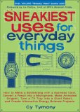 Sneakiest Uses for Everyday Things How to Make a Boomerang with a Business Card, Convert a Pencil into a Microphone, Make Animated Origami, Turn a TV Tray into a Giant Robot, and Create Alternative Energy Science Projects 2007 9780740768743 Front Cover
