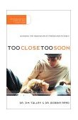 Too Close Too Soon Avoiding the Heartache of Premature Intimacy 2002 9780785264743 Front Cover