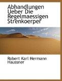 Abhandlungen Ueber Die Regelmaessigen Strenkoerper 2009 9781115808743 Front Cover