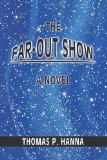 Far-Out Show A Novel 2010 9781453842744 Front Cover